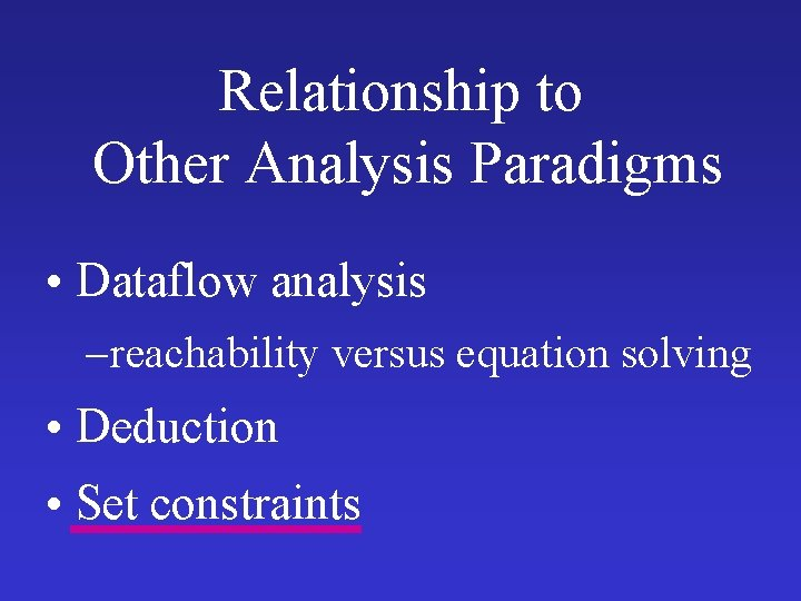 Relationship to Other Analysis Paradigms • Dataflow analysis – reachability versus equation solving •