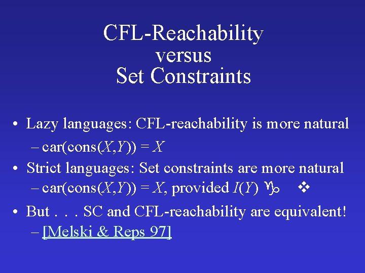 CFL-Reachability versus Set Constraints • Lazy languages: CFL-reachability is more natural – car(cons(X, Y))
