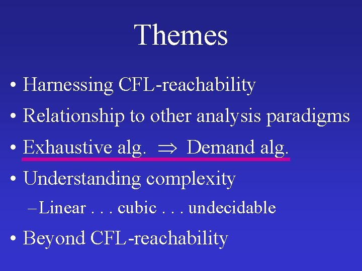 Themes • Harnessing CFL-reachability • Relationship to other analysis paradigms • Exhaustive alg. Demand