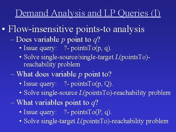 Demand Analysis and LP Queries (I) • Flow-insensitive points-to analysis – Does variable p