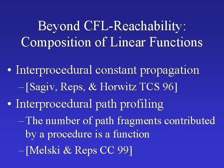 Beyond CFL-Reachability: Composition of Linear Functions • Interprocedural constant propagation – [Sagiv, Reps, &