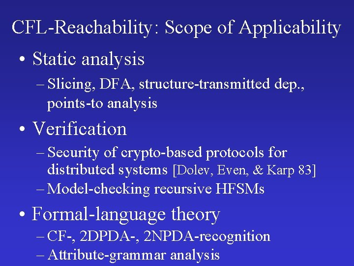 CFL-Reachability: Scope of Applicability • Static analysis – Slicing, DFA, structure-transmitted dep. , points-to