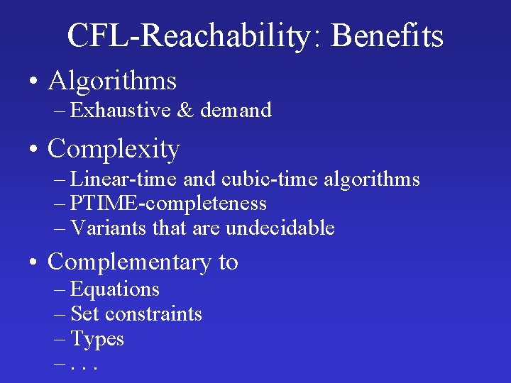 CFL-Reachability: Benefits • Algorithms – Exhaustive & demand • Complexity – Linear-time and cubic-time