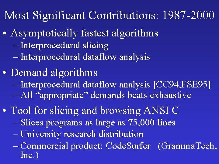 Most Significant Contributions: 1987 -2000 • Asymptotically fastest algorithms – Interprocedural slicing – Interprocedural