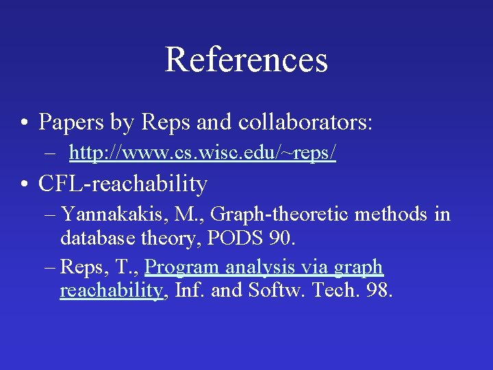 References • Papers by Reps and collaborators: – http: //www. cs. wisc. edu/~reps/ •