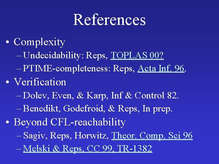 References • Complexity – Undecidability: Reps, TOPLAS 00? – PTIME-completeness: Reps, Acta Inf. 96.