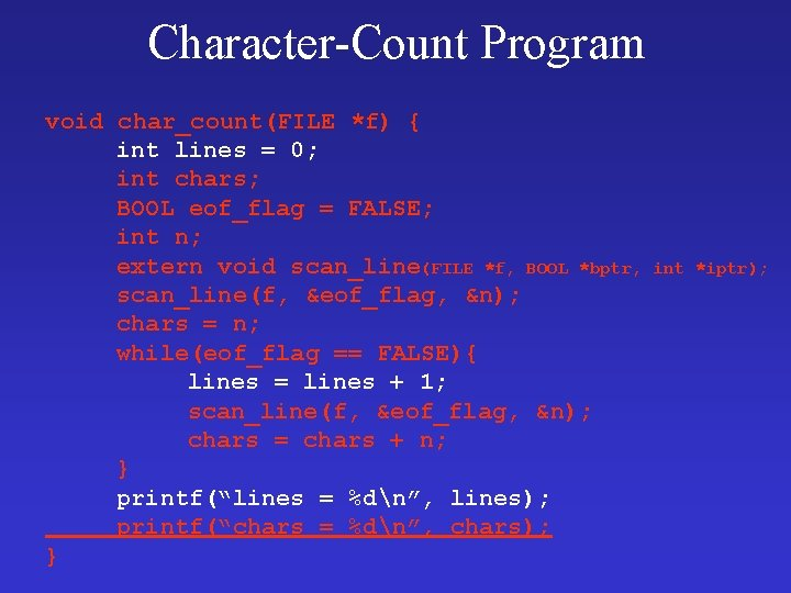 Character-Count Program void char_count(FILE *f) { int lines = 0; int chars; BOOL eof_flag