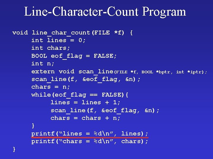 Line-Character-Count Program void line_char_count(FILE *f) { int lines = 0; int chars; BOOL eof_flag