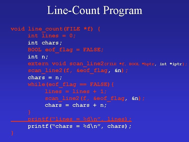 Line-Count Program void line_count(FILE *f) { int lines = 0; int chars; BOOL eof_flag