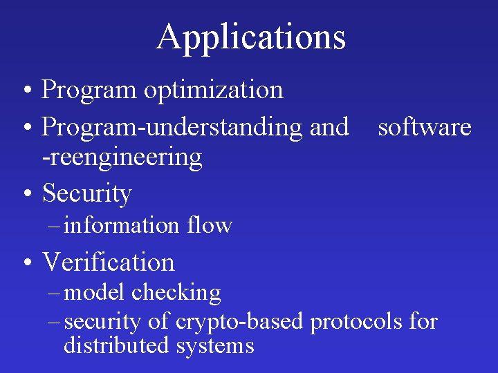 Applications • Program optimization • Program-understanding and software -reengineering • Security – information flow