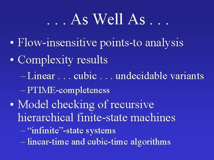 . . . As Well As. . . • Flow-insensitive points-to analysis • Complexity