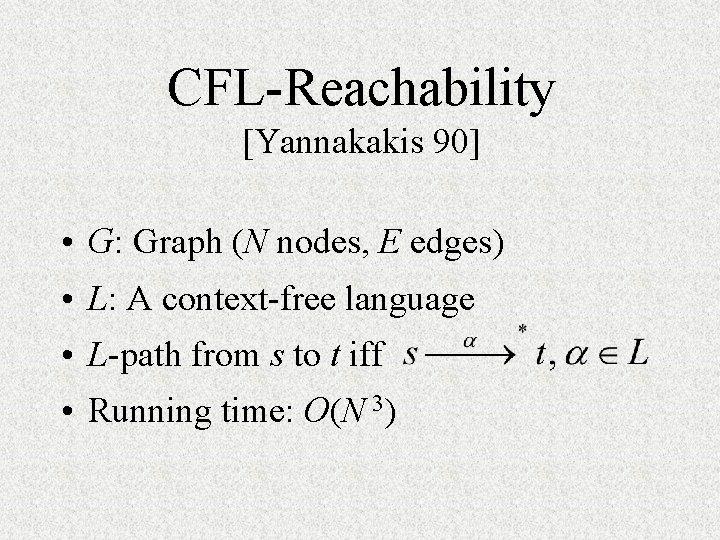 CFL-Reachability [Yannakakis 90] • G: Graph (N nodes, E edges) • L: A context-free