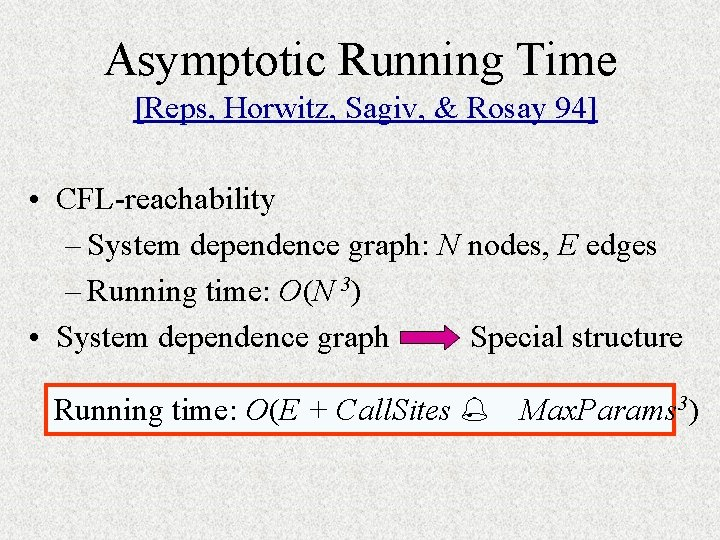 Asymptotic Running Time [Reps, Horwitz, Sagiv, & Rosay 94] • CFL-reachability – System dependence