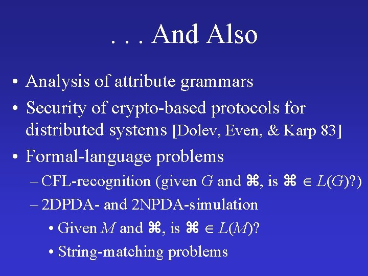 . . . And Also • Analysis of attribute grammars • Security of crypto-based