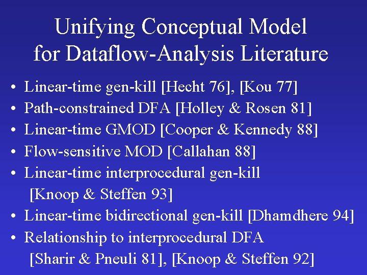 Unifying Conceptual Model for Dataflow-Analysis Literature • • • Linear-time gen-kill [Hecht 76], [Kou