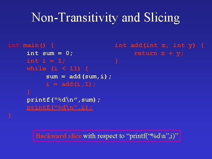 Non-Transitivity and Slicing int main() { int add(int x, int y) { int sum