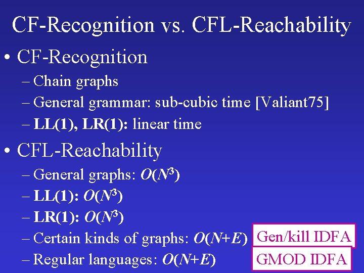 CF-Recognition vs. CFL-Reachability • CF-Recognition – Chain graphs – General grammar: sub-cubic time [Valiant