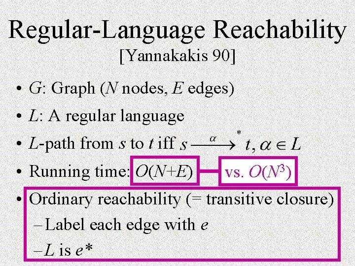 Regular-Language Reachability [Yannakakis 90] • G: Graph (N nodes, E edges) • L: A