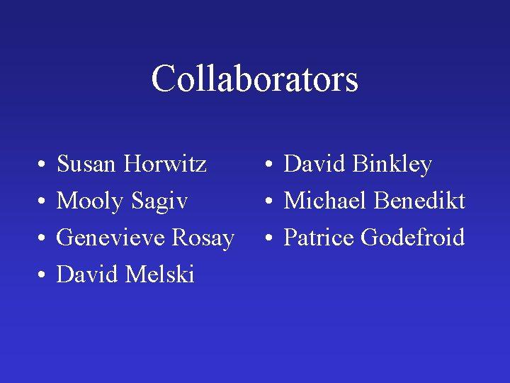 Collaborators • • Susan Horwitz Mooly Sagiv Genevieve Rosay David Melski • David Binkley