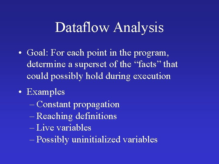 Dataflow Analysis • Goal: For each point in the program, determine a superset of