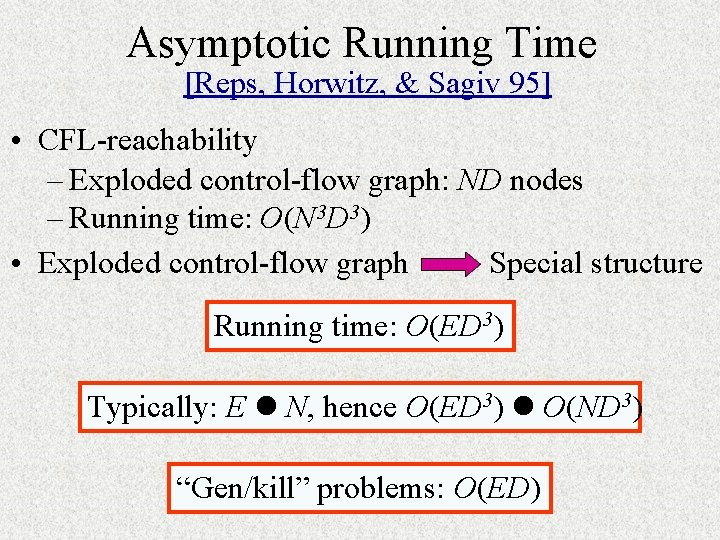 Asymptotic Running Time [Reps, Horwitz, & Sagiv 95] • CFL-reachability – Exploded control-flow graph: