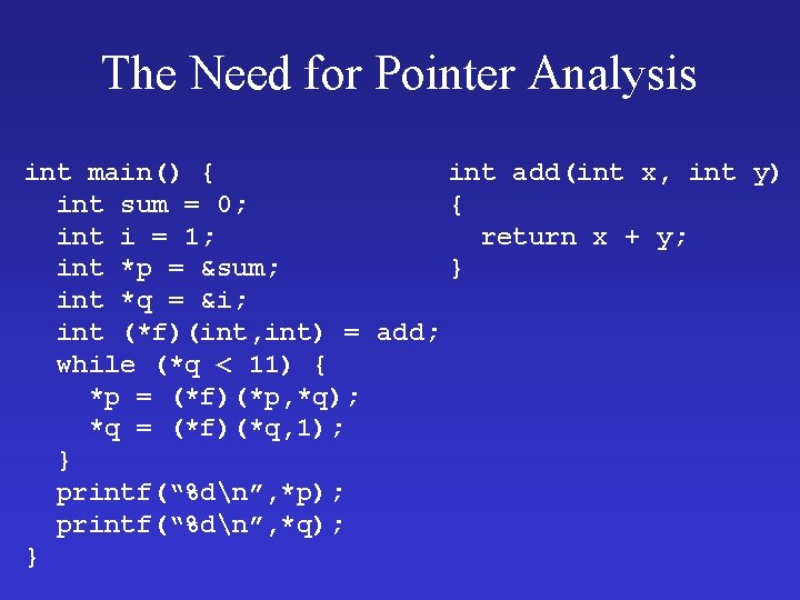 The Need for Pointer Analysis int main() { int add(int x, int y) int