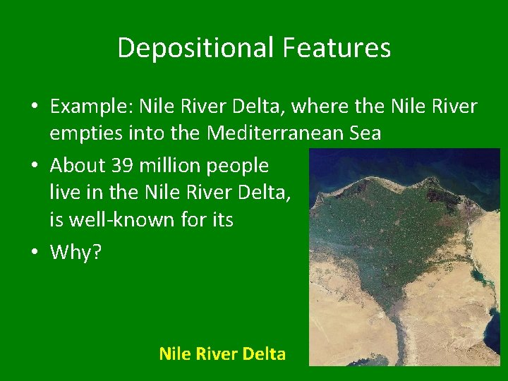 Depositional Features • Example: Nile River Delta, where the Nile River empties into the