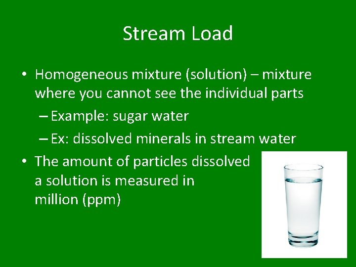 Stream Load • Homogeneous mixture (solution) – mixture where you cannot see the individual