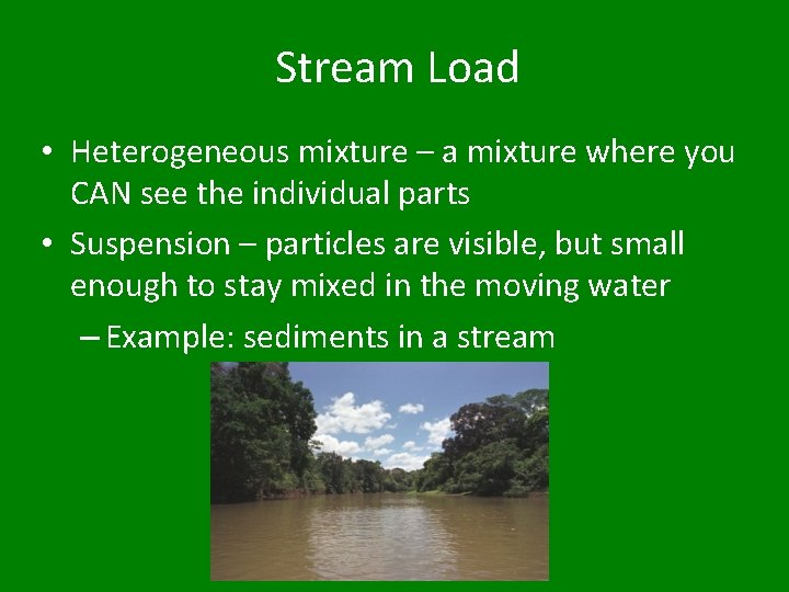 Stream Load • Heterogeneous mixture – a mixture where you CAN see the individual