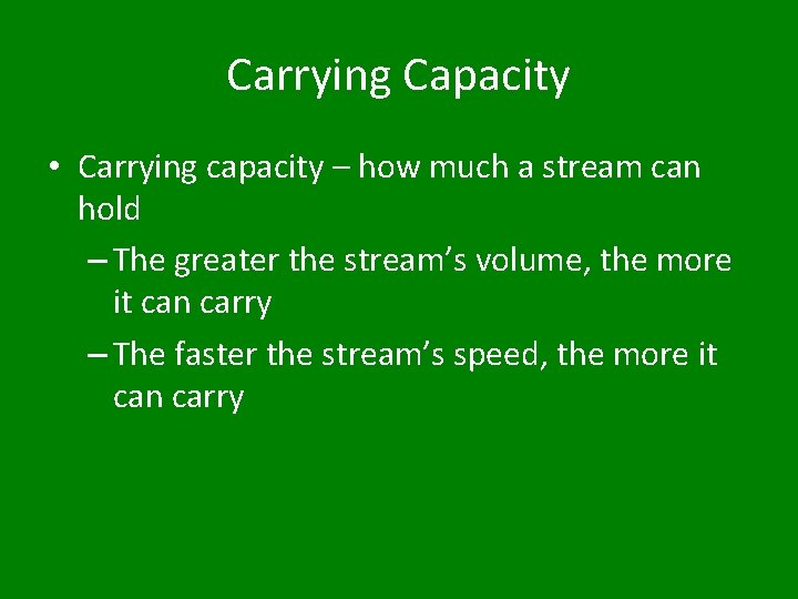 Carrying Capacity • Carrying capacity – how much a stream can hold – The