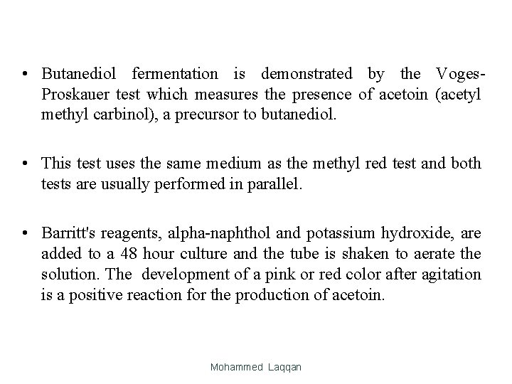 • Butanediol fermentation is demonstrated by the Voges. Proskauer test which measures the