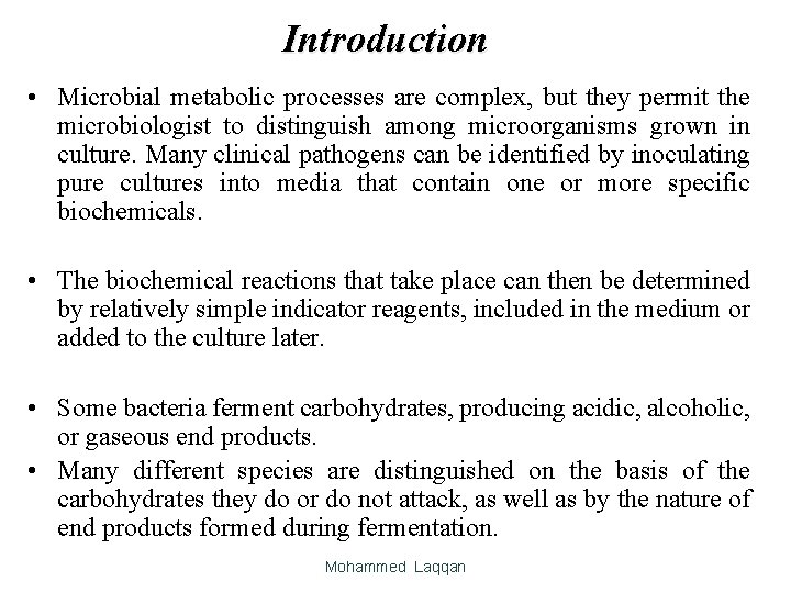 Introduction • Microbial metabolic processes are complex, but they permit the microbiologist to distinguish