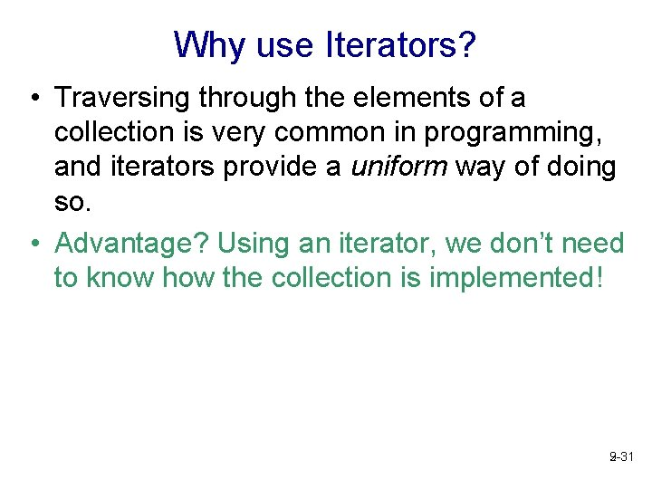 Why use Iterators? • Traversing through the elements of a collection is very common