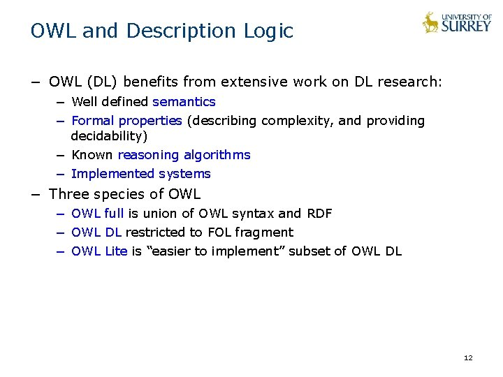 OWL and Description Logic − OWL (DL) benefits from extensive work on DL research: