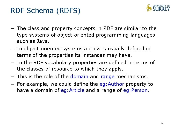 RDF Schema (RDFS) − The class and property concepts in RDF are similar to