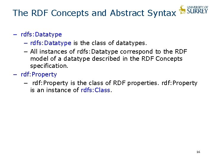 The RDF Concepts and Abstract Syntax − rdfs: Datatype is the class of datatypes.