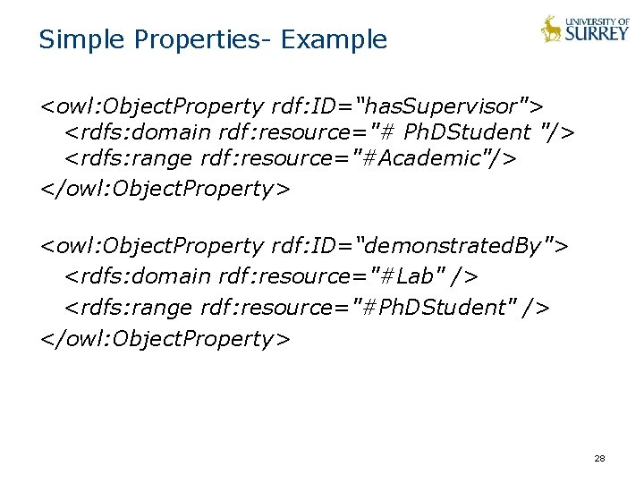 """Simple Properties- Example <owl: Object. Property rdf: ID=""""has. Supervisor""""> <rdfs: domain rdf: resource=""""# Ph."""