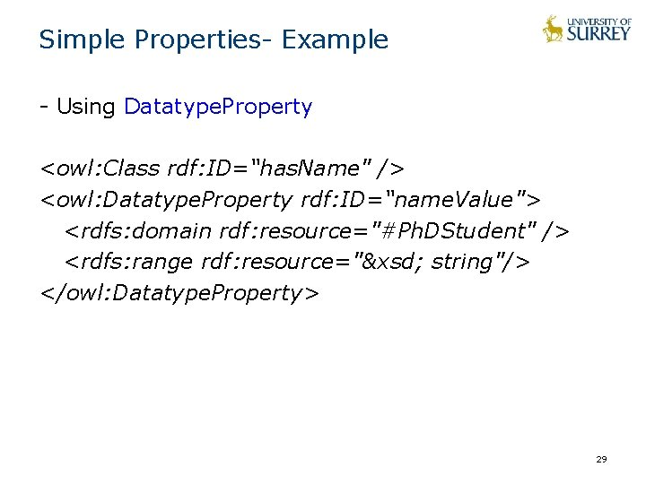 """Simple Properties- Example - Using Datatype. Property <owl: Class rdf: ID=""""has. Name"""" /> <owl:"""