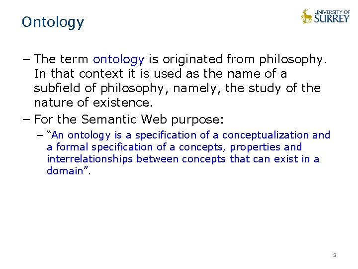 Ontology − The term ontology is originated from philosophy. In that context it is