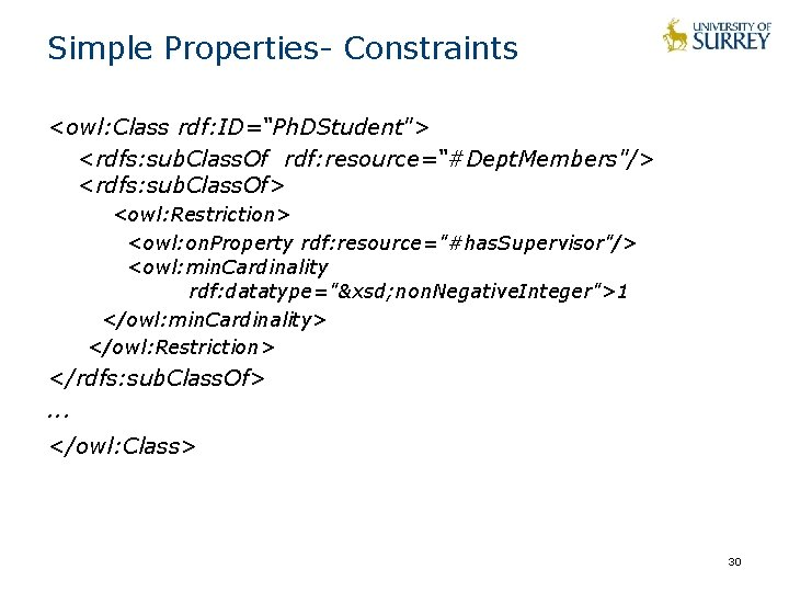 """Simple Properties- Constraints <owl: Class rdf: ID=""""Ph. DStudent""""> <rdfs: sub. Class. Of rdf: resource=""""#Dept."""