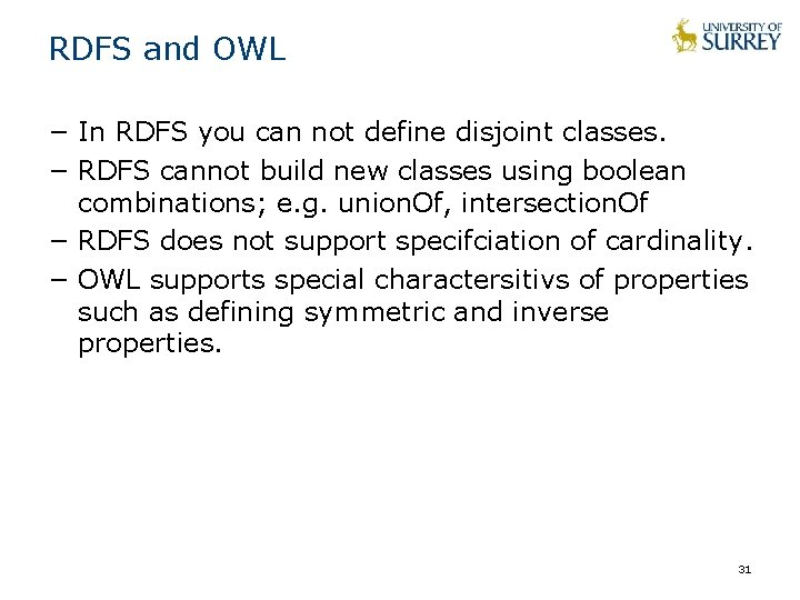 RDFS and OWL − In RDFS you can not define disjoint classes. − RDFS