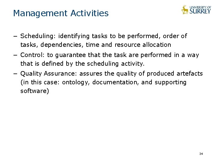 Management Activities − Scheduling: identifying tasks to be performed, order of tasks, dependencies, time