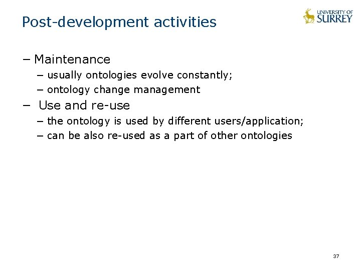 Post-development activities − Maintenance − usually ontologies evolve constantly; − ontology change management −