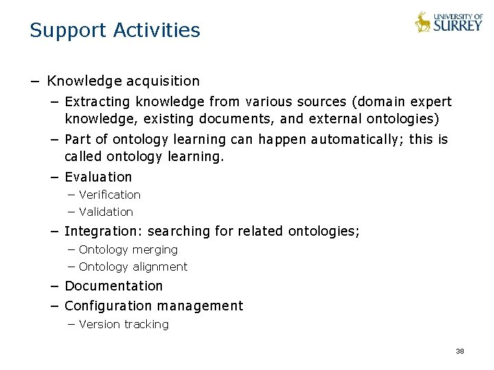Support Activities − Knowledge acquisition − Extracting knowledge from various sources (domain expert knowledge,