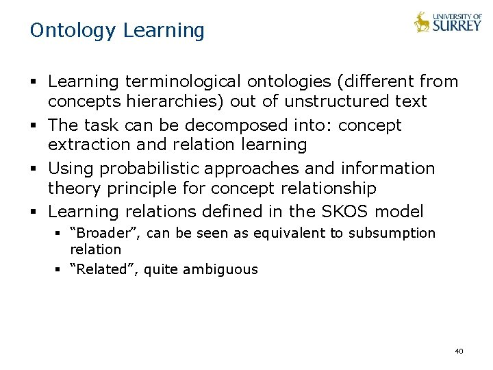 Ontology Learning § Learning terminological ontologies (different from concepts hierarchies) out of unstructured text