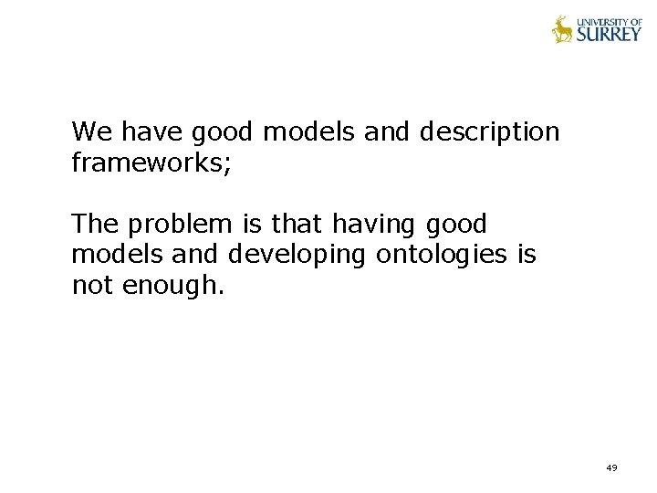 We have good models and description frameworks; The problem is that having good models
