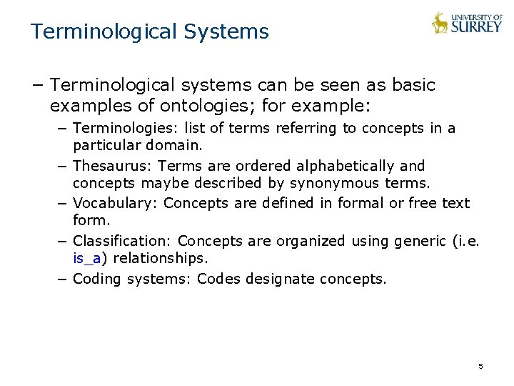 Terminological Systems − Terminological systems can be seen as basic examples of ontologies; for