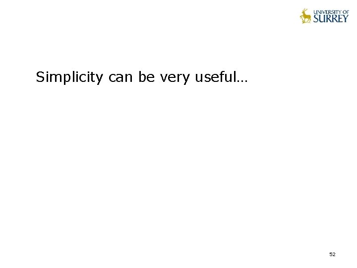 Simplicity can be very useful… 52