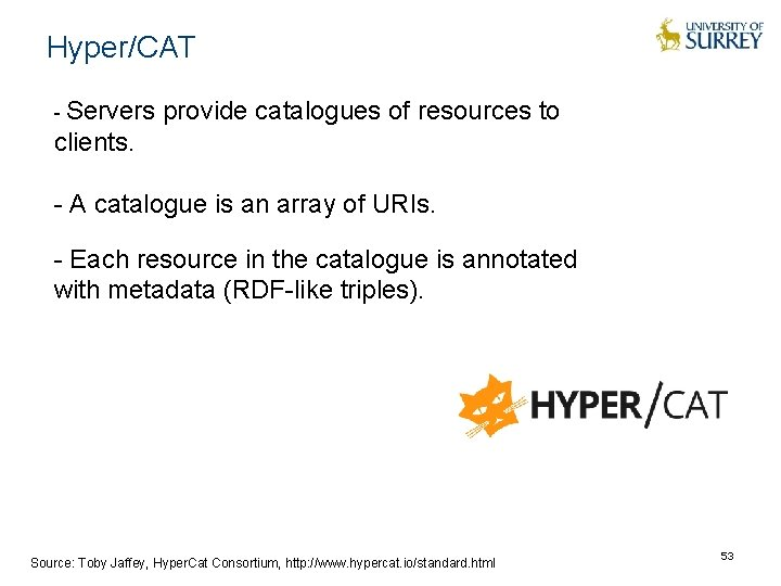 Hyper/CAT - Servers provide catalogues of resources to clients. - A catalogue is an