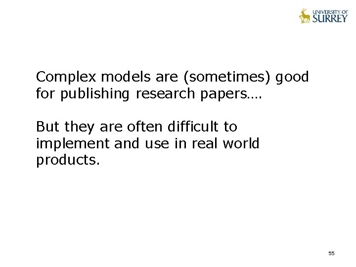 Complex models are (sometimes) good for publishing research papers…. But they are often difficult
